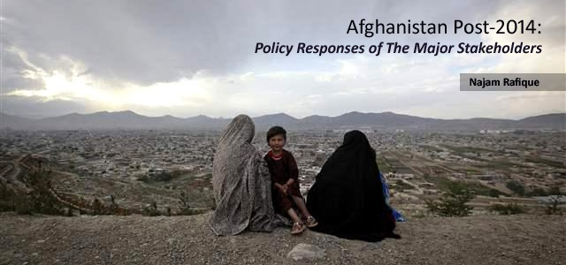 Afghanistan post2014 policy responses of the major stakeholders