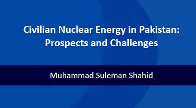 Civilian Nuclear Energy in Pakistan: Prospects and Challenges