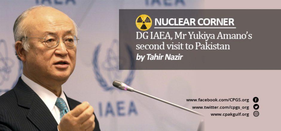 Nuclear Corner DG IAEA, Mr Yukiya Amano's second visit to Pakistan